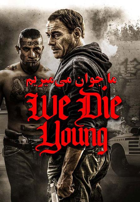 دانلود فیلم ما جوان میمیریم دوبله فارسی We Die Young 2019